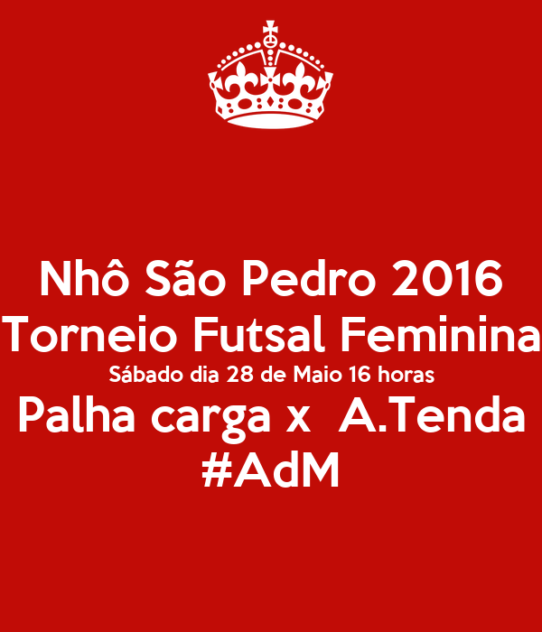 Nhô São Pedro 2016 Torneio Futsal Feminina Sábado dia 28 de Maio 16 horas Palha carga x  A.Tenda #AdM