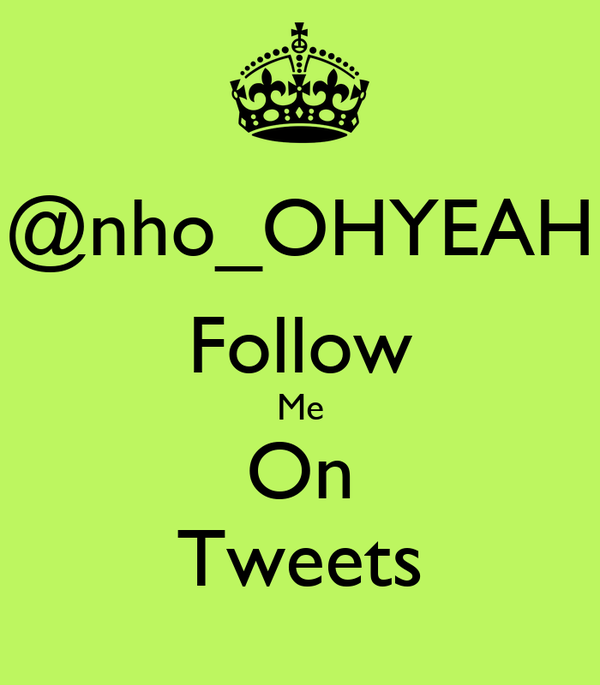 @nho_OHYEAH Follow Me On Tweets