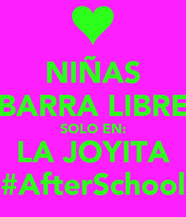 NIÑAS BARRA LIBRE SOLO EN: LA JOYITA #AfterSchool