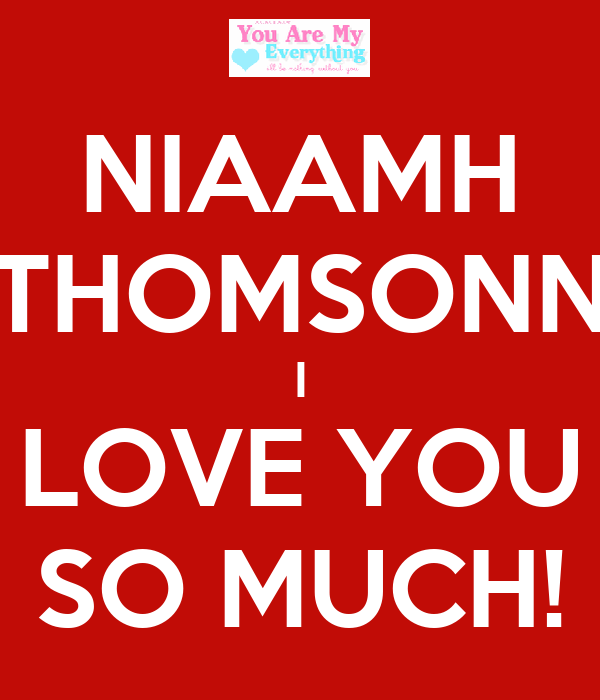 NIAAMH THOMSONN I LOVE YOU SO MUCH!