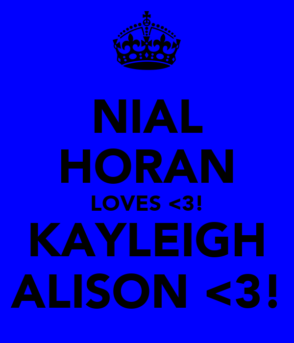 NIAL HORAN LOVES <3! KAYLEIGH ALISON <3!