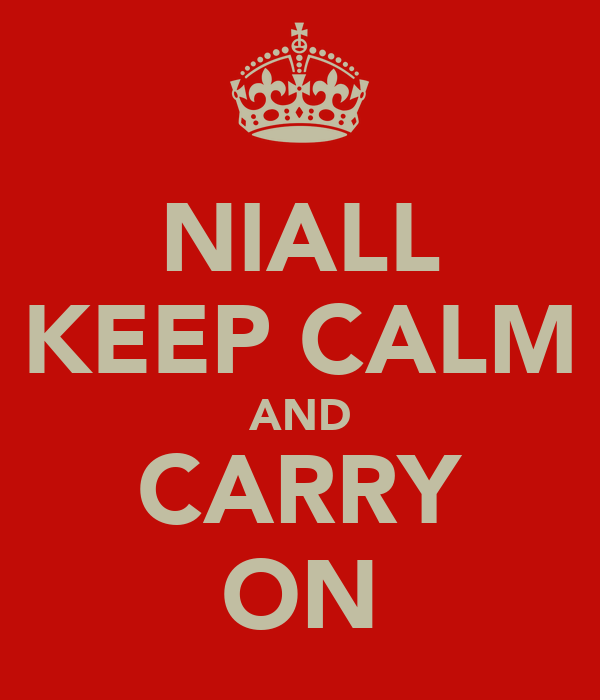 NIALL KEEP CALM AND CARRY ON