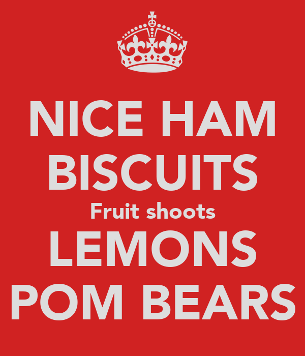 NICE HAM BISCUITS Fruit shoots LEMONS POM BEARS