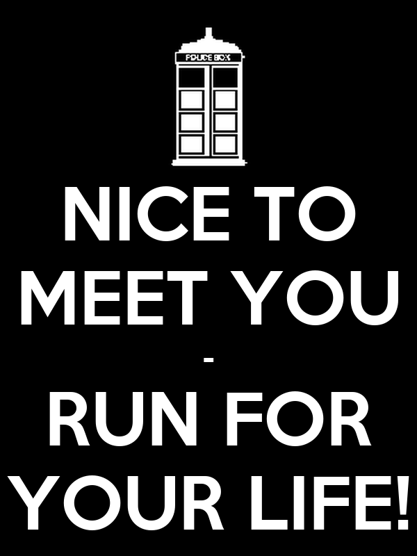 NICE TO MEET YOU - RUN FOR YOUR LIFE!