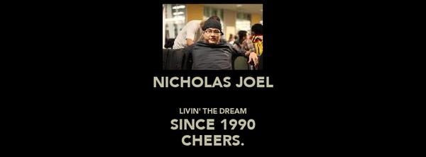 NICHOLAS JOEL  LIVIN' THE DREAM SINCE 1990 CHEERS.