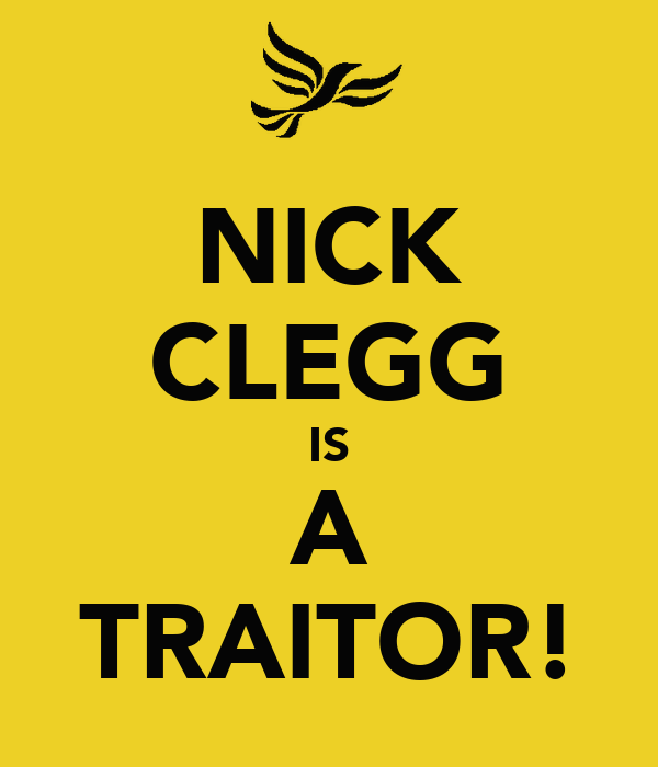 NICK CLEGG IS A TRAITOR!