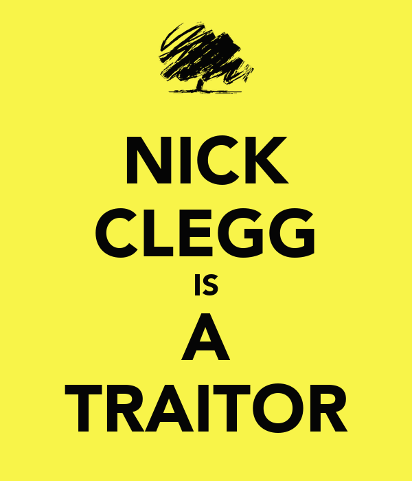 NICK CLEGG IS A TRAITOR