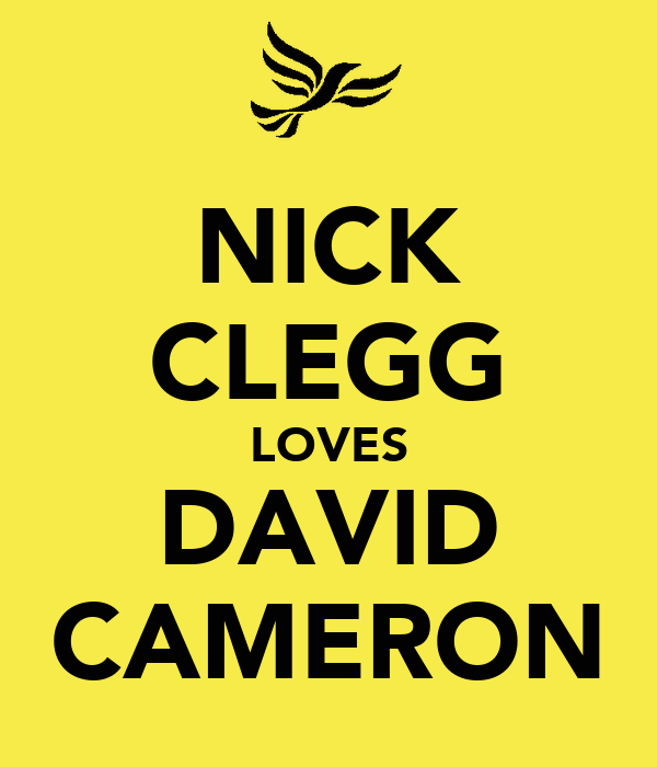 NICK CLEGG LOVES DAVID CAMERON