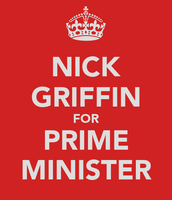 NICK GRIFFIN FOR PRIME MINISTER