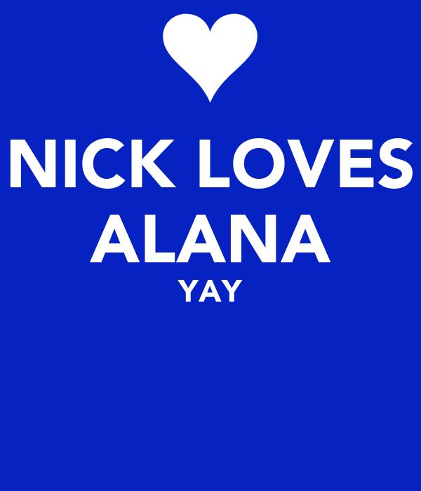 NICK LOVES ALANA YAY
