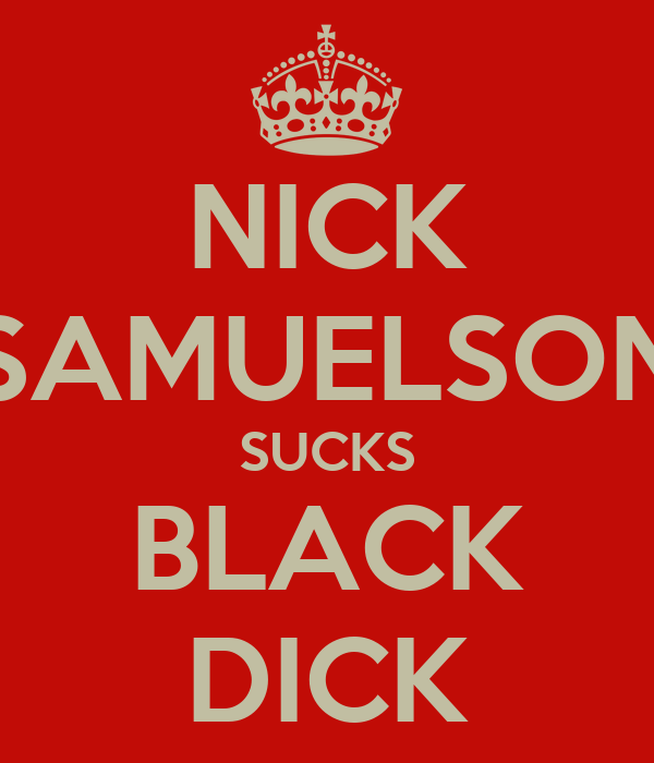 NICK SAMUELSON SUCKS BLACK DICK