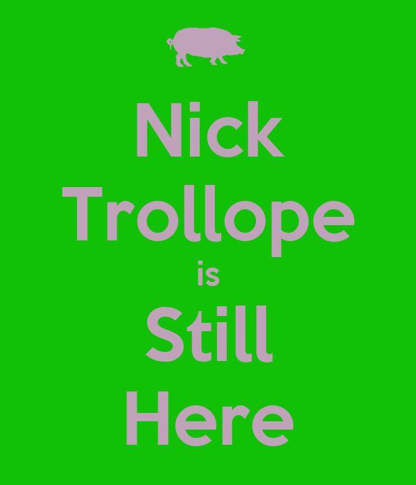Nick Trollope is Still Here