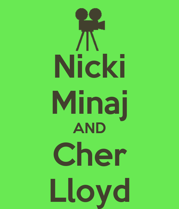 Nicki Minaj AND Cher Lloyd