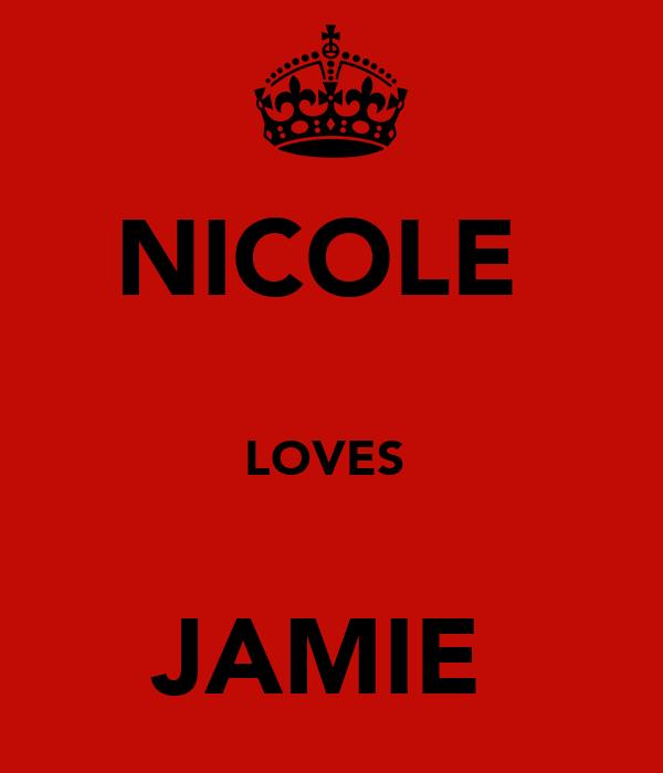 NICOLE   LOVES   JAMIE