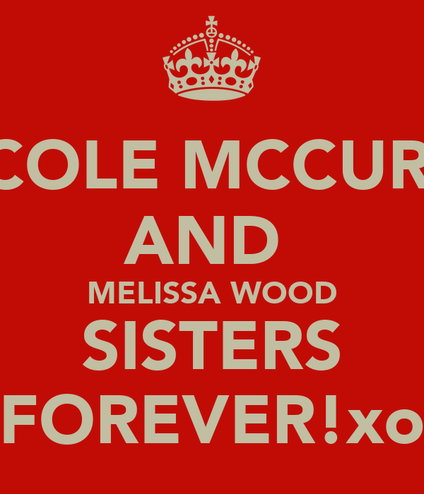 NICOLE MCCURRY AND  MELISSA WOOD SISTERS FOREVER!xo