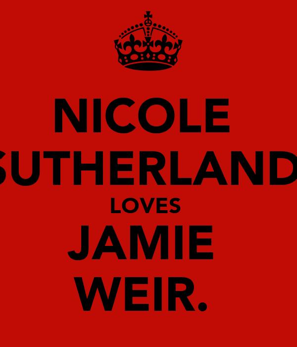 NICOLE  SUTHERLAND  LOVES  JAMIE  WEIR.