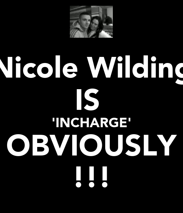 Nicole Wilding IS  'INCHARGE' OBVIOUSLY !!!