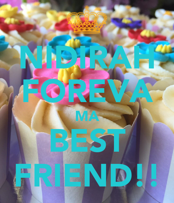 NIDIRAH FOREVA MA BEST FRIEND!!