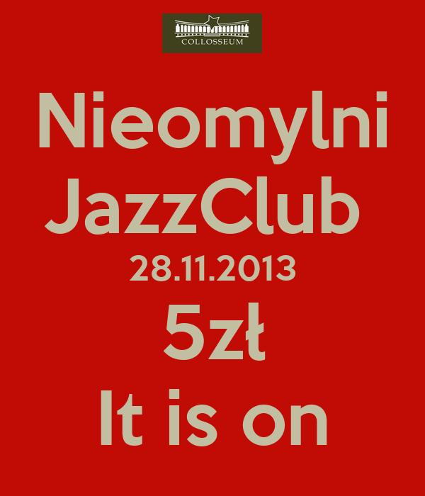 Nieomylni JazzClub  28.11.2013 5zł It is on