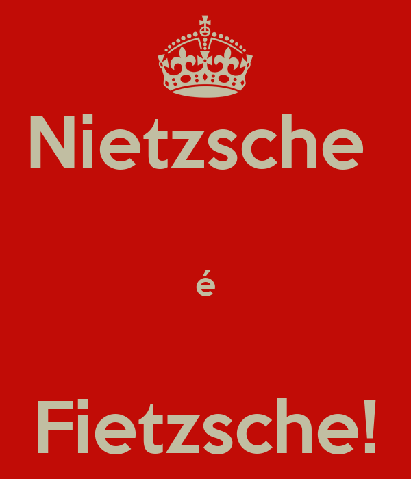 Nietzsche   é  Fietzsche!
