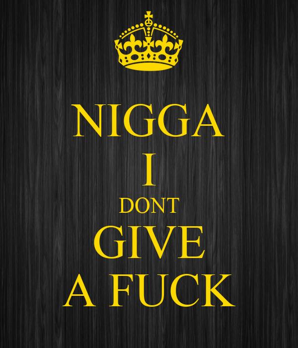 Nigga i dont give a fuck images 2