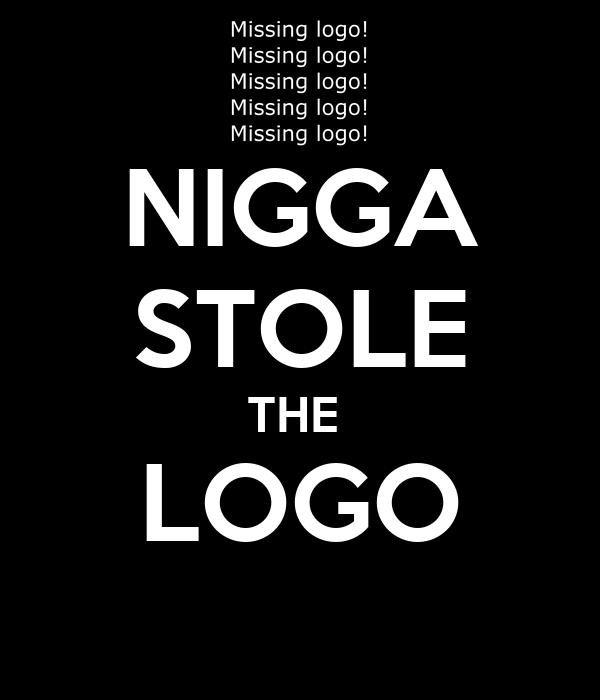 NIGGA STOLE THE  LOGO