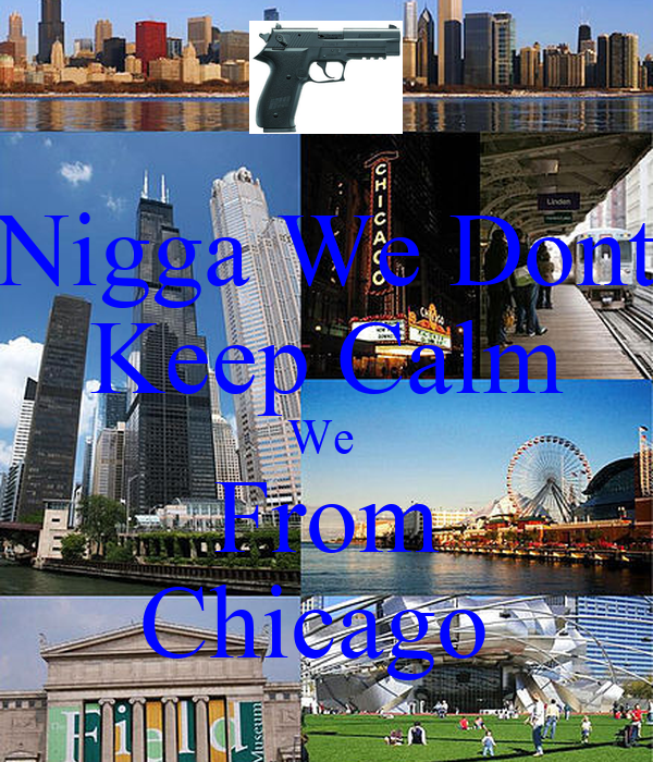 Nigga We Dont Keep Calm We  From Chicago