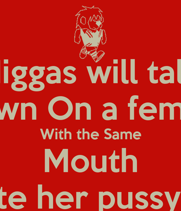 Niggas will talk Down On a female With the Same Mouth He ate her pussy with