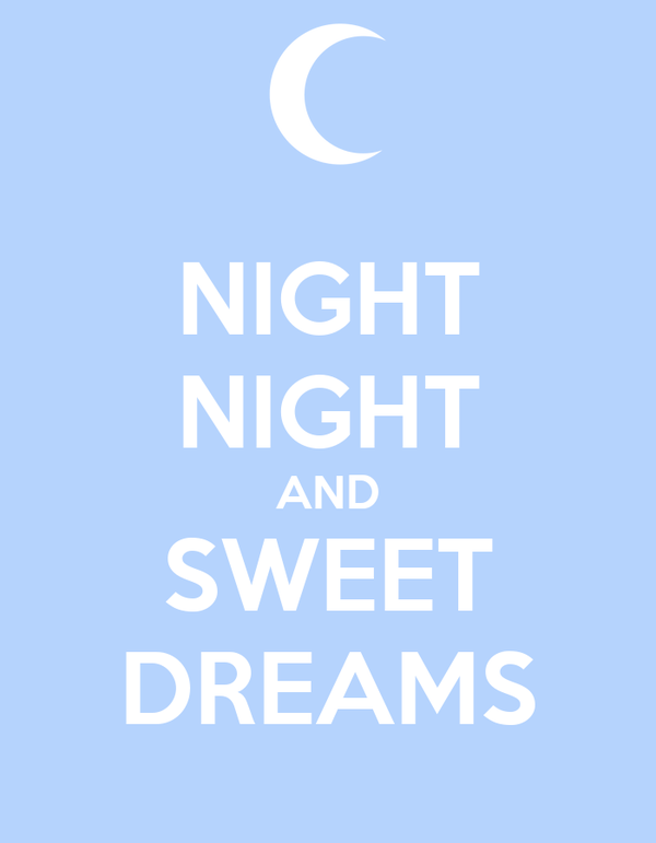 NIGHT NIGHT AND SWEET DREAMS