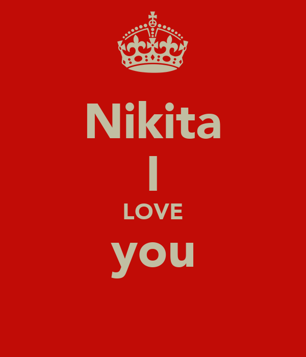 Nikita I LOVE you