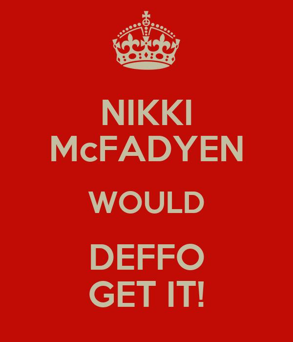 NIKKI McFADYEN WOULD DEFFO GET IT!