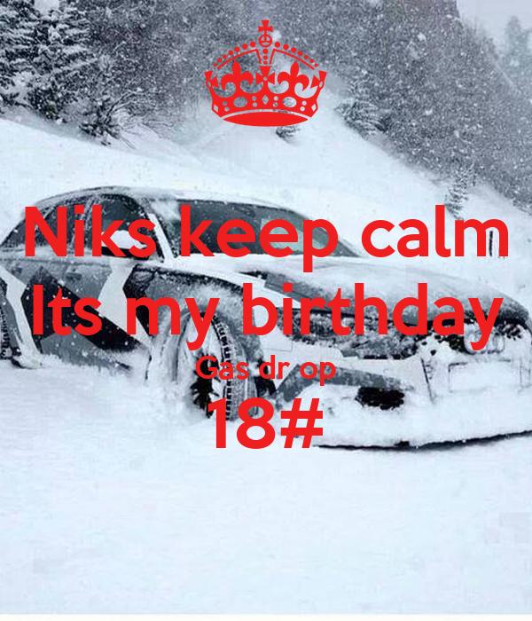 Niks keep calm Its my birthday Gas dr op 18#