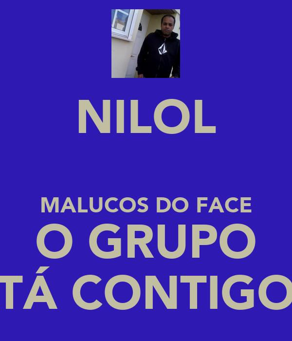 NILOL  MALUCOS DO FACE O GRUPO TÁ CONTIGO