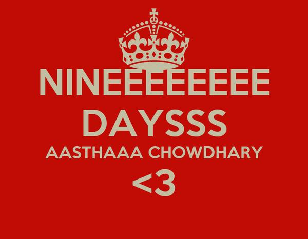 NINEEEEEEEE DAYSSS AASTHAAA CHOWDHARY <3