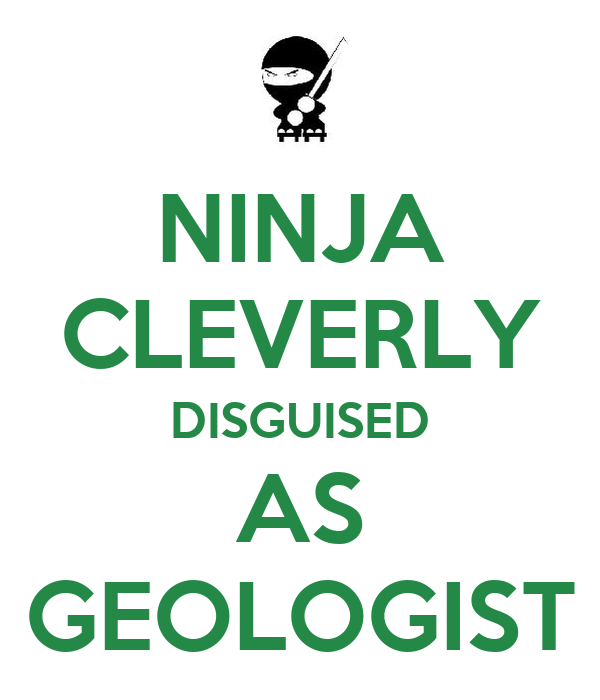 NINJA CLEVERLY DISGUISED AS GEOLOGIST