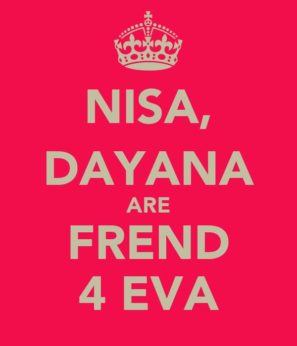 NISA, DAYANA ARE FREND 4 EVA
