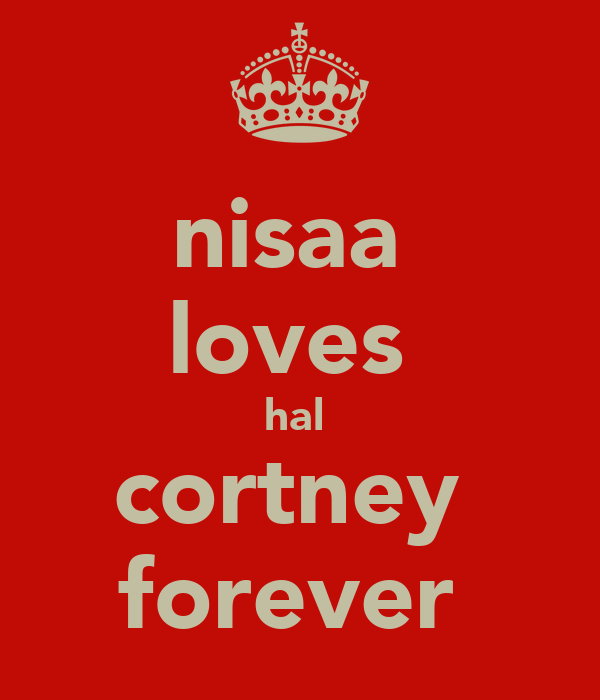 nisaa  loves  hal  cortney  forever