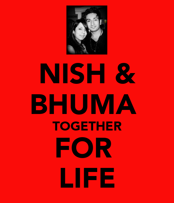 NISH & BHUMA  TOGETHER FOR  LIFE