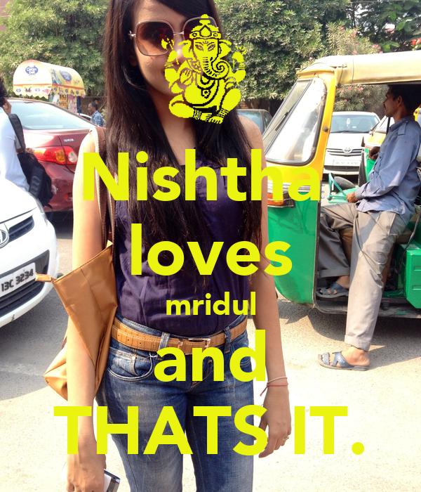 Nishtha  loves mridul and THATS IT.
