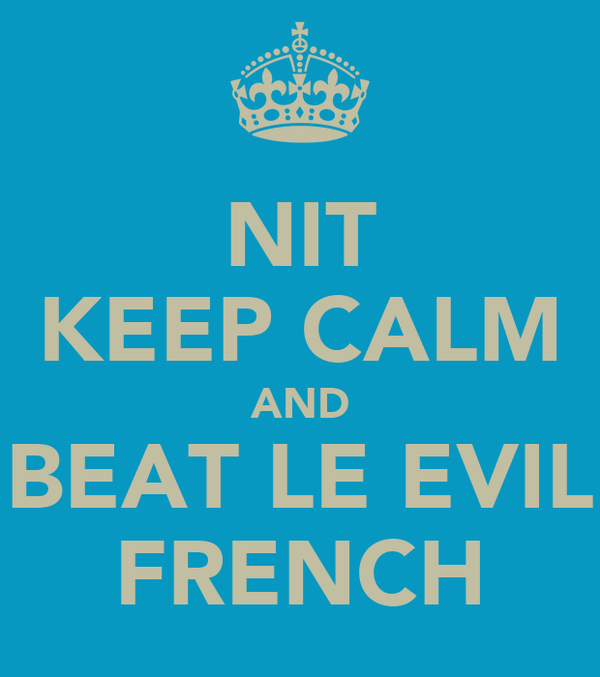 NIT KEEP CALM AND BEAT LE EVIL FRENCH