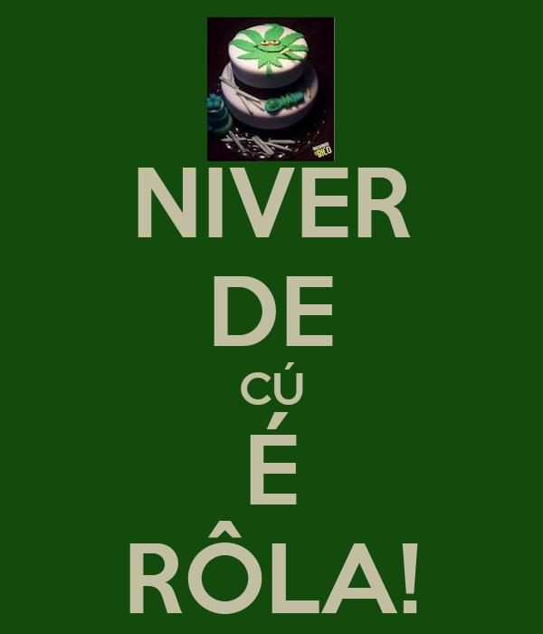 NIVER DE CÚ É RÔLA!