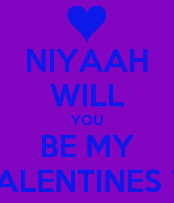 NIYAAH WILL YOU BE MY VALENTINES ??