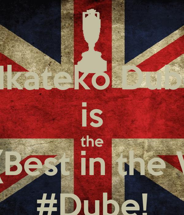 Nkateko Dube is the BITW (Best in the World) #Dube!