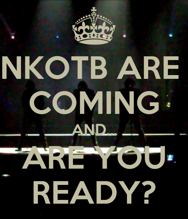 NKOTB ARE  COMING AND... ARE YOU READY?