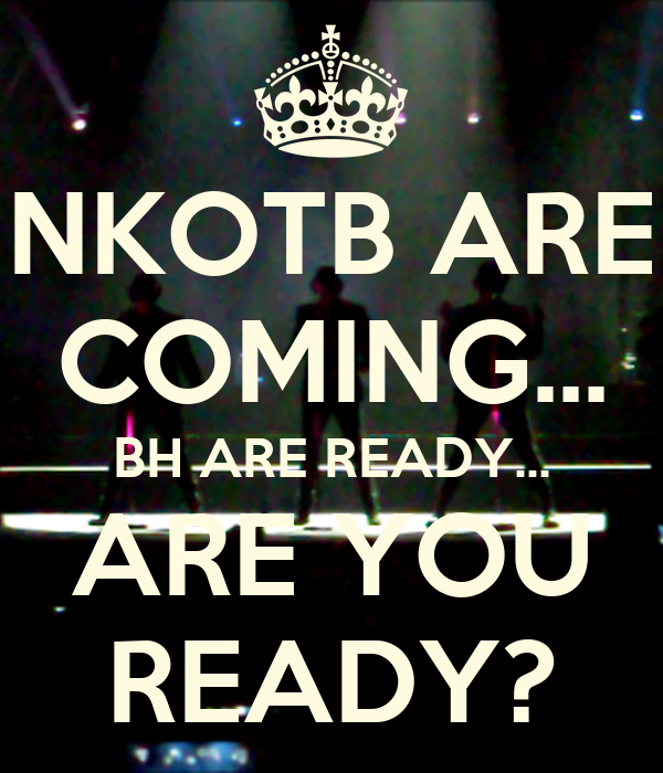 NKOTB ARE COMING... BH ARE READY... ARE YOU READY?