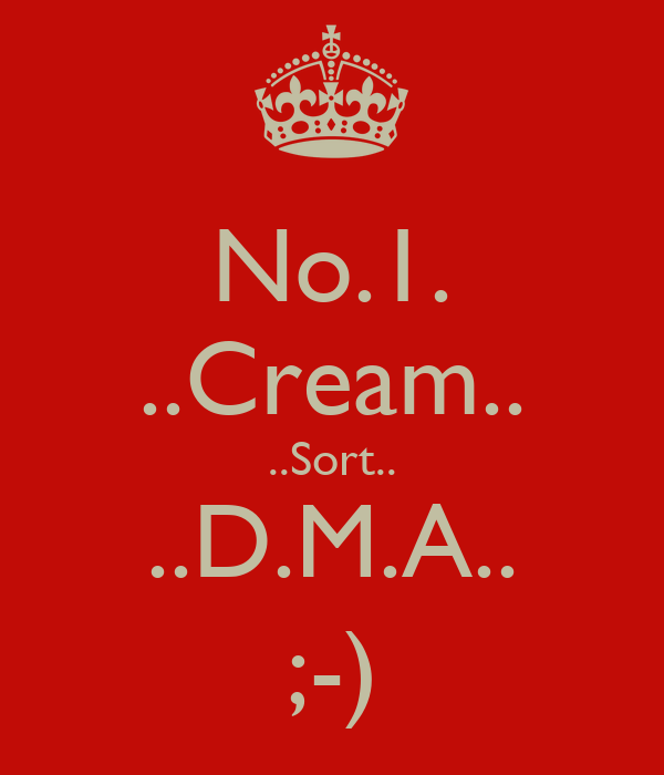 No.1. ..Cream.. ..Sort.. ..D.M.A.. ;-)