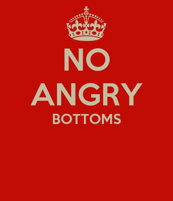 NO ANGRY BOTTOMS