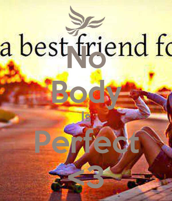 No Body Is Perfect <3