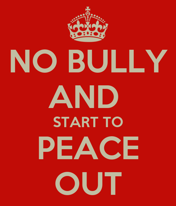 NO BULLY AND  START TO PEACE OUT