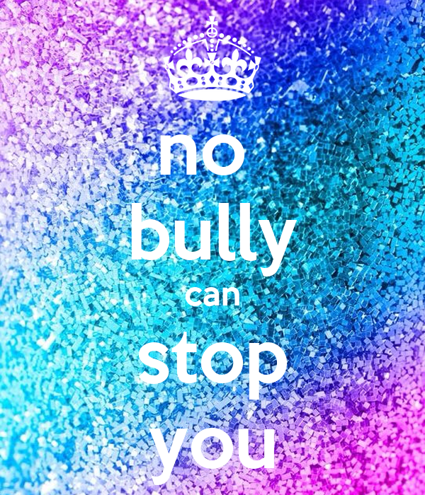 no  bully can stop you